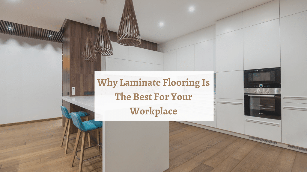 Why Laminate Flooring Is The Best For Your Workplace