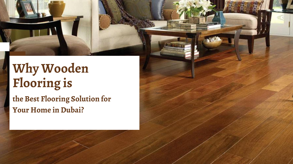 Why Wooden Flooring is The Best Flooring Solution for Your House in Dubai?