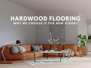 Why We Choose Hardwood Flooring for New Floor?